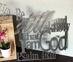 be still and know that i am god psalm 46 10 metal home decor u2013 the