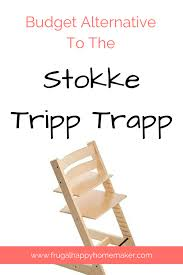 Chaise Tripp Trapp Budget Alternative To The Stokke Tripp Trapp Frugal Happy Homemaker