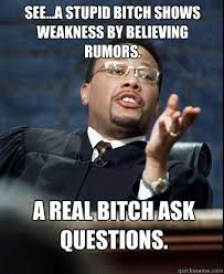 Stupid Bitch Meme - see a stupid bitch shows weakness by believing rumors a real