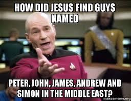 Simon Meme - how did jesus find guys named peter john james andrew and simon