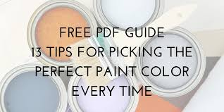 tips to pick the perfect paint color every time free pdf guide