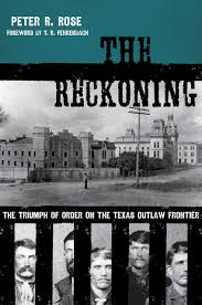 the reckoning the triumph of order on the texas outlaw frontier