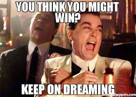 You Think Meme - you think you might win keep on dreaming meme ray liota 43245