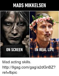 Memes Real Life - mads mikkelsen on screen in real life mad acting skills