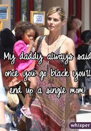 Once You Go Black You Re A Single Mom Meme - daddy always said once you go black you ll end up a single mom