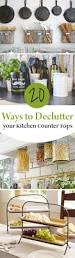 Declutter Kitchen Counters by 10 Ways To Declutter Your Kitchen Countertops Wrapped In Rust