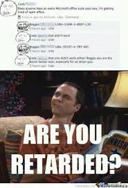 Youre Retarded Meme - are you retarded by pr meme center