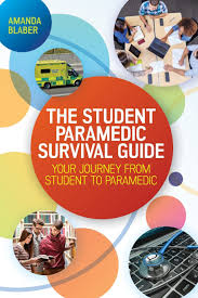 the student paramedic survival guide your journey from student to