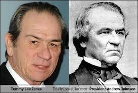Tommy Lee Jones Meme - tommy lee jones totally looks like president andrew johnson