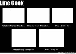 Line Cook Memes - meme creator line cook meme generator at memecreator org