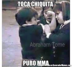Mma Memes - toca chiquita puro mma meme de tocale chiquita imagenes memes