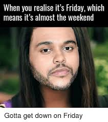 Get Down Meme - 25 best memes about gotta get down on friday gotta get down