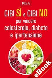 alimenti anticolesterolo cibi s祠 e cibi no per vincere colesterolo diabete e ipertensione
