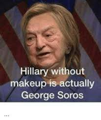 Meme Images Without Text - hillary without makeup is actually george soros makeup meme on me me