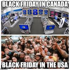 Black Friday Meme - black friday canada vs usa imgflip