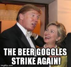 Beer Goggles Meme - trump and hillary beer goggles imgflip