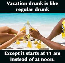 Meme Vacation - vacation drunk is like regular drunk meme