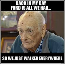 All Day Meme - back in my day ford is all we had so we justwalked everywhere meme