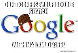 Google Search Meme - don t confuse your google search with my law degree scumbag google