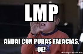 Memes Lmp - lmp andai con puras falacias oe zafrada meme generator