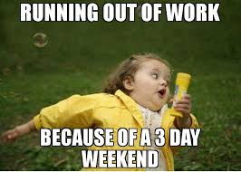 Chubby Girl Running Meme - running out of work because of a 3 day weekend meme chubby