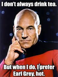 Picard Meme - captain picard earl grey meme picard drinks earl grey hot