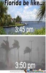 Florida Rain Meme - florida be like meme be best of the funny meme