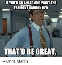 Chris Martin Meme - if youdgo aheadand paint the fremontcannonred that d be great meme