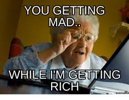 Rich Memes - you getting mad while im getting rich memes com rich meme on me me