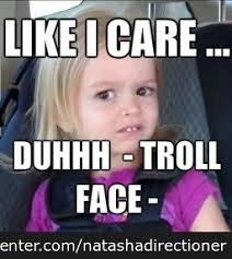 Like I Care Meme - like i care duhhhh troll face by natashadirectioner meme