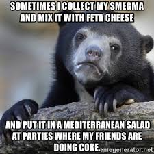 Meme Mediterranean - sometimes i collect my smegma and mix it with feta cheese and put