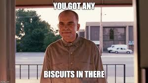 Biscuits Meme - sling blade imgflip