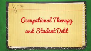 your guide to occupational therapy and student debt u2014 ot potential