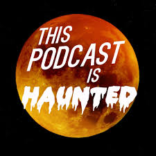 this podcast is haunted podbean