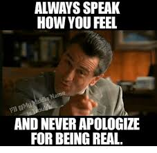 Meme Speak - always speak how you feel and never apologize for being real