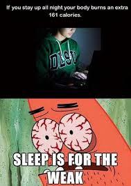 Sleep Is For The Weak Meme - sleep is for the weak meme by harley quinn memedroid