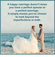 Happy Marriage Meme - a happy marriage doesn t mean you have a perfect spouse or a