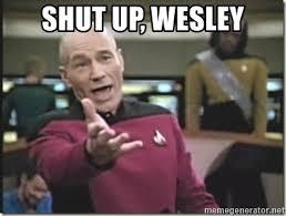 Shut Up Wesley Meme - shut up wesley star trek wtf meme generator
