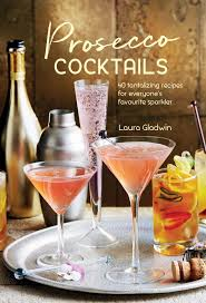 cocktail recipes book prosecco cocktails book by laura gladwin official publisher