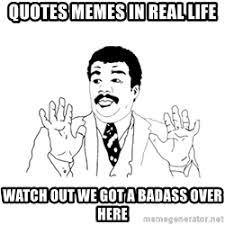We Got A Badass Over Here Meme - watch out we got a badass intellectual over here we got a