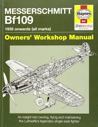 messerschmitt bf 109 owners u0027 workshop manual 1935 onwards all