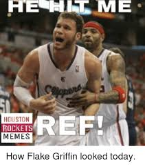 Flake Meme - hearin me houston rockets memes how flake griffin looked today
