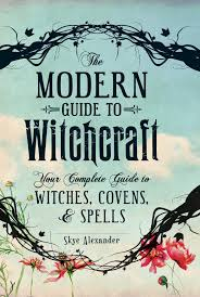 the modern guide to witchcraft your complete guide to witches