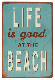 life is good at the beach tin sign everything turquoise