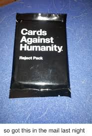 cards against humanity reject pack cards against humanity reject pack so got this in the mail last