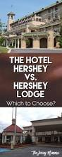 the jersey momma the hotel hershey vs the hershey lodge which