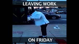 Leaving Work On Friday Meme - leaving work on friday youtube