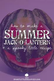 how to make a summer jack o lantern a spooky little recipe