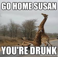 You Re Drunk Meme - go home susan you re drunk giraffe quickmeme