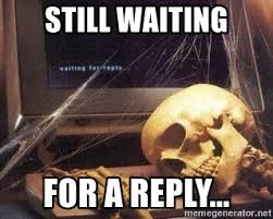 still waiting for a reply waiting still waiting meme generator